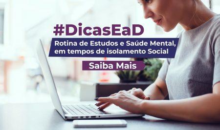 #DicasEaD – Rotina de Estudos e Saúde Mental, em tempos de isolamento Social